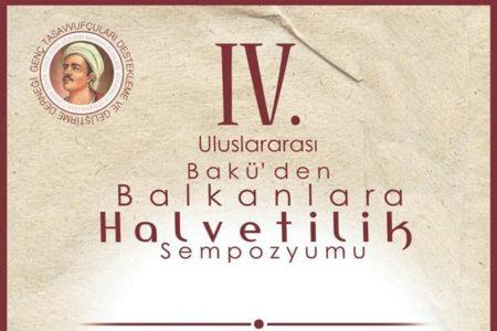IV. ULUSLARARASI BAKÜ'DEN BALKANLARA HALVETÎLİK SEMPOZYUMU